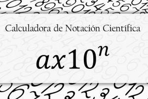 Calculadora notacion cientifica - convertidor notacion cientifica